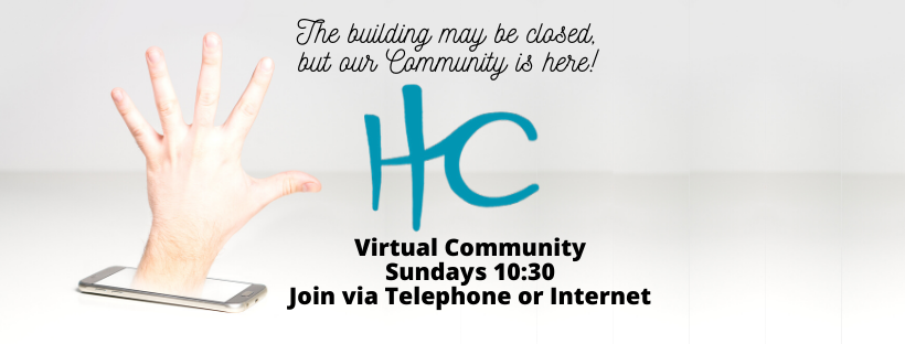 Our Building may be closed, but our community is here. Hillcrest Church, Virtual commuity sunday 10:30am Join via telephone or Internet